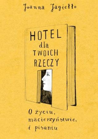 Hotel dla twoich rzeczy. O życiu, macierzyństwie i pisaniu