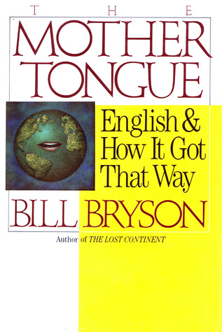 Ebook The Mother Tongue - English & How It Got That Way by Bill Bryson PDF!