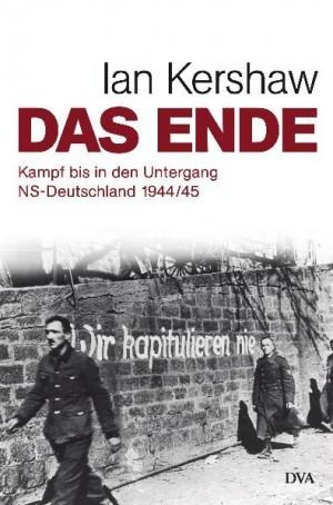 Das Ende: Kampf bis in den Untergang-NS-Deutschland 1944/45