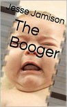 The Booger by Jesse Jamison