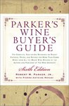 Parker's Wine Buyer's Guide: The Complete, Easy-To-Use Reference on Recent Vintages, Prices, and Ratings for More Than 8,000 Wines from All the Major Wine Regions