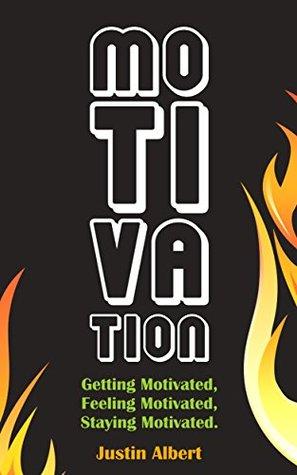 Motivation: Getting Motivated, Feeling Motivated, Staying Motivated: Motivation Psychology - Ultimate Motivational: A Practical Guide to Awaken Your Inner Motive (Motivational Books)
