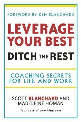 Leverage Your Best, Ditch The Rest Coaching Secrets For Life And Work