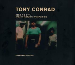 tony-conrad-doing-the-city-urban-community-interventions