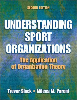 Understanding Sport Organizations :The Application of Organization Theory