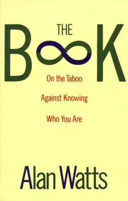 The Book on the Taboo Against Knowing Who You Are by Alan W. Watts