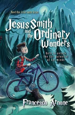 Jesus Smith and the Ordinary Wonders: Born to Unlock the Full Potential of Our Minds
