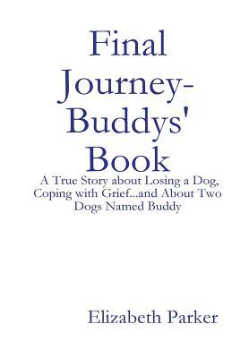 Final Journey- Buddys' Book: A True Story about Losing a Dog, Coping with Grief...and about Two Dogs Named Buddy