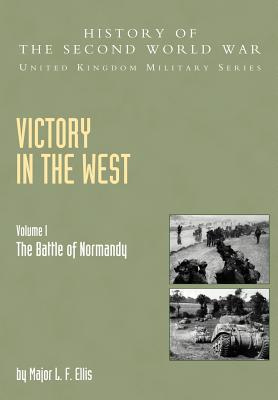 Victory In The West: The Battle Of Normandy, Official Campaign History V. I