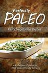 Download Perfectly Paleo - Tasty Vegetarian Dishes: Indulgent Paleo Cooking for the Modern Caveman