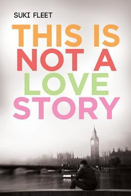 This Is Not A Love Story By Suki Fleet