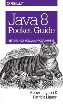 Java 8 Pocket Guide: Instant Help for Java Programmers