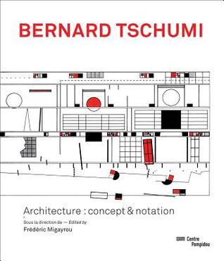 Bernard Tschumi: Architecture: Concept & Notation por Frederic Migayrou, Aurelien Lemonier, Bernard Tschumi