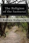 The Religion of the Samurai: A Study of Zen Philosophy in China and Japan