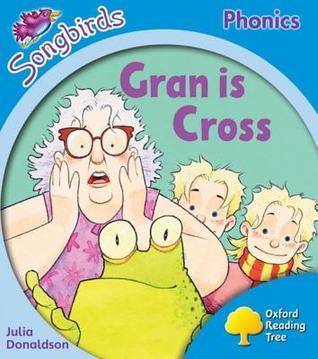 Gran Is Cross (Oxford Reading Tree Songbirds Phonics: Level 3)