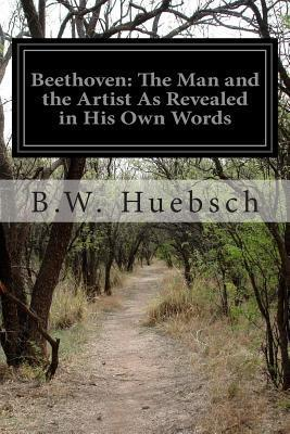 Beethoven: The Man and the Artist as Revealed in His Own Words