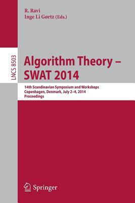 Algorithm Theory -- Swat 2014: 14th Scandinavian Symposium and Workshops, Swat 2014, Copenhagen, Denmark, July 2-4, 2014. Proceedings