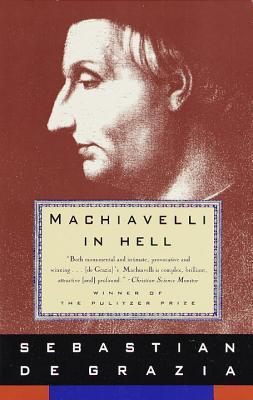 Machiavelli in Hell by Sebastian De Grazia