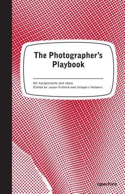 The Photographer's Playbook: 307 Assignments and Ideas