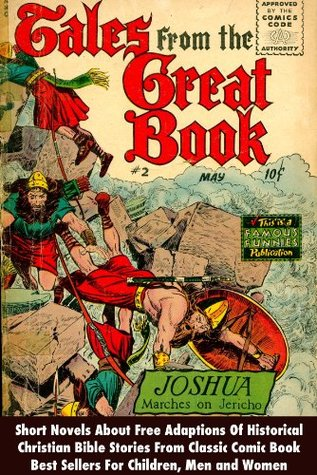 Tales From The Great Book, Joshua Marches On Jericho - Short Novels About Free Adaptions Of Historical Christian Bible Stories From Classic Comic Book Best Sellers For Children, Men and Women