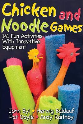 Chicken and Noodle Games:141 Fun Activities W/Innovative Equipmnt