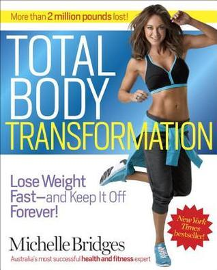 Michelle Bridges' Total Body Transformation: Blast Fat, Build Confidence, and Take Charge of Your Health in Just 12 Weeks