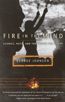 Fire in the Mind: Science, Faith, and the Search for Order