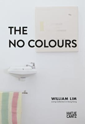 The No Colors: William Lim: Living Collection in Hong Kong