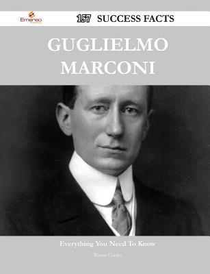 Guglielmo Marconi 157 Success Facts - Everything You Need to Know about Guglielmo Marconi