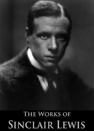 The Works of Sinclair Lewis: Our Mr. Wrenn: The Romantic Adventures of a Gentle Man, Main Street, Babbit (3 Books With Active Table of Contents)