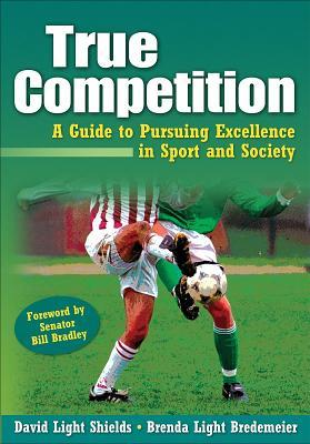 True Competition: Guide to Pursuing Excellence in Sport & Society