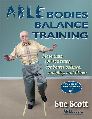 Able Bodies Balance Training: More Than 130 Activities for Better Balance, Mobility, and Fitness [With Access Code]