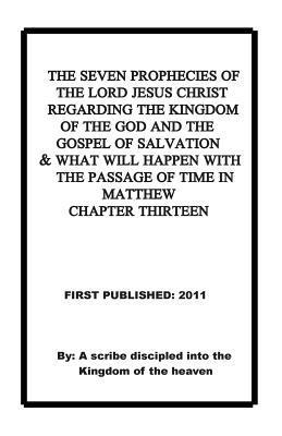 The Seven Prophecies of the Lord Jesus Christ Regarding the Kingdom of the God and the Gospel of Salvation and What Will Happen with the Passage of Time in Matthew Chapter 13