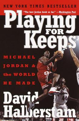38a06524b83476 Playing for Keeps  Michael Jordan and the World He Made by David ...