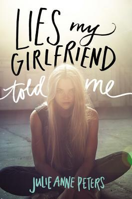 Ebook Lies My Girlfriend Told Me by Julie Anne Peters DOC!