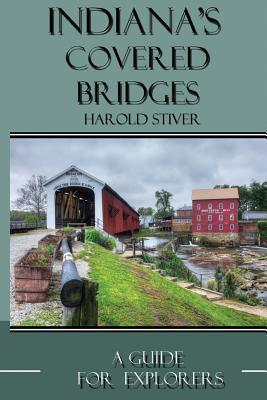 Indiana's Covered Bridges: A Sourcebook for Photographers and Explorers