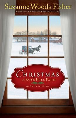 Christmas at Rose Hill Farm: An Amish Love Story(Stoney Ridge Seasons 4)