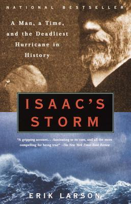 And the Deadliest Hurricane in History, a Time, Isaac's Storm: A Man Book Cover