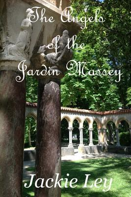 The Angels of the Jardin Massey by Jackie Ley