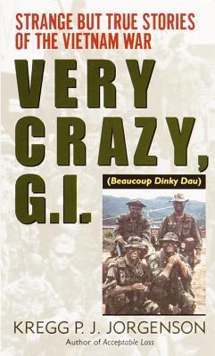 Very Crazy, G.I.!: Strange but True Stories of the Vietnam War