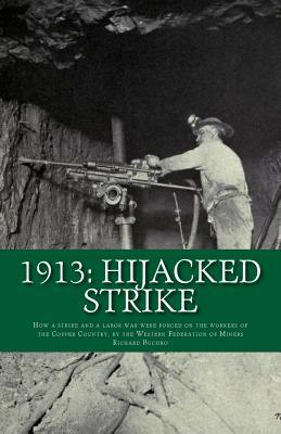 1913: Hijacked Strike: How a strike and a labor war were forced on the workers of the Copper Country, by the Western Federation of Miners