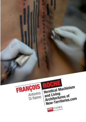Francois Roche Heretical Machinism and Living Architecture of New Territories.com