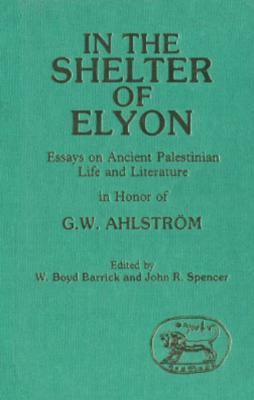 In the Shelter of Elyon: Essays on Ancient Palestinian Life and Literature
