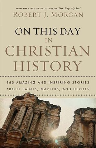 On This Day in Christian History: 365 Amazing and Inspiring Stories about Saints, Martyrs and Heroes PDF uTorrent 978-0785231899