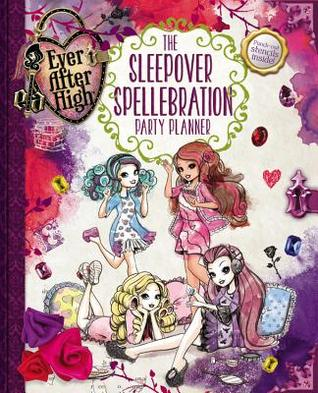 Ever After High: The Sleepover Spellebration Party Planner