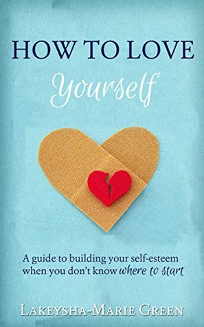 How to love yourself a guide to building your self esteem when you 22550189 sciox Gallery