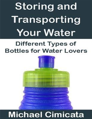 Storing and Transporting Your Water: Different Types of Bottles for Water Lovers