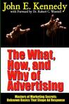 The What, How, and Why of Advertising: Masters of Marketing Secrets: Unknown Basics That Shape Ad Response