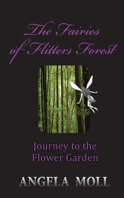 The Fairies of Flitters Forest: Journey to the Flower Garden