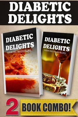 Sugar-Free Freezer Recipes and Sugar-Free Italian Recipes: 2 Book Combo